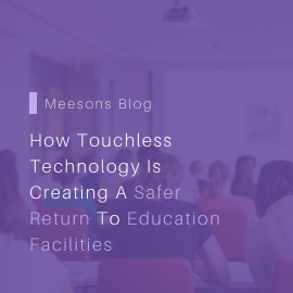 How Touchless Technology is Creating a Safer Return to Education Facilities
